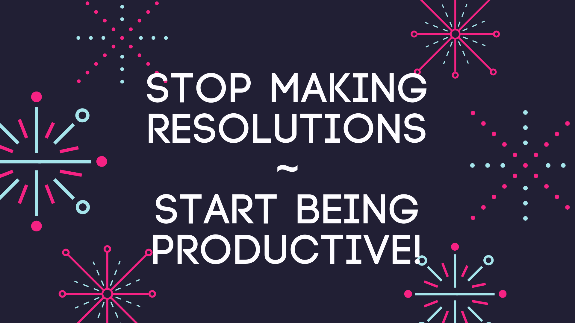 Stop Making Resolutions